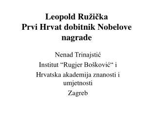 Leopold Ru žička Prvi Hrvat dobitnik Nobelove nagrade