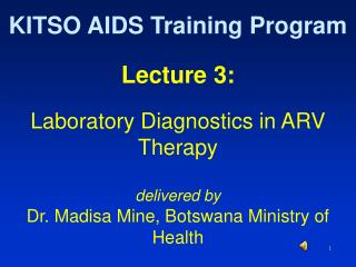 Lecture 3:  Laboratory Diagnostics in ARV Therapy  delivered by Dr. Madisa Mine, Botswana Ministry of Health