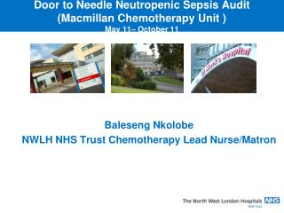 Door to Needle Neutropenic Sepsis Audit (Macmillan Chemotherapy Unit ) May 11– October 11