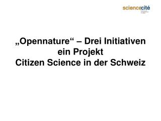 """Opennature"" – Drei Initiativen ein Projekt Citizen Science in der Schweiz"