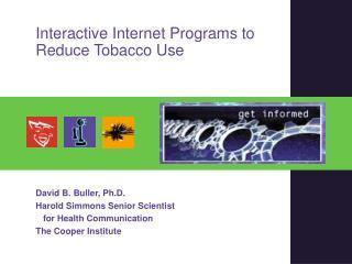 David B. Buller, Ph.D. Harold Simmons Senior Scientist for Health Communication The Cooper Institute