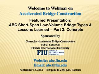 Welcome to Webinar on Accelerated Bridge Construction  Featured Presentation: ABC Short-Span Low-Volume Bridge Types  Le