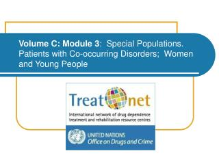 Volume C: Module 3:  Special Populations. Patients with Co-occurring Disorders;  Women and Young People