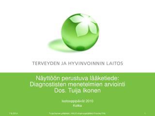 Näyttöön perustuva lääketiede: Diagnostisten menetelmien arviointi Dos. Tuija Ikonen