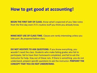 BEGIN THE FIRST DAY OF CLASS. Know whats expected of you Take notes from the first day even if its routine stuff you thi