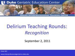 Delirium Teaching Rounds: Recognition