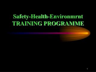 Safety-Health- Environmrnt TRAINING PROGRAMME