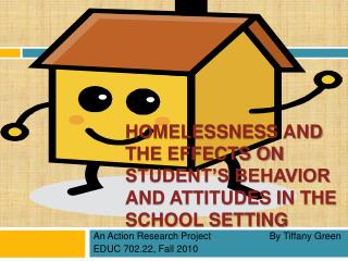 HOMELESSNESS AND THE EFFECTS ON STUDENT's BEHAVIOR AND ATTITUDES IN THE SCHOOL SETTING