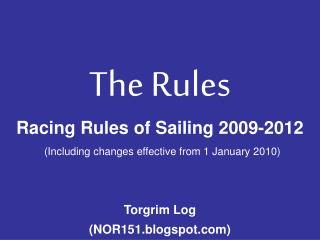 The Rules Racing Rules of Sailing 2009-2012 (Including changes effective from 1 January 2010) Torgrim Log (NOR151.blogsp