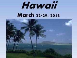 Hawaii March 22-29, 2013