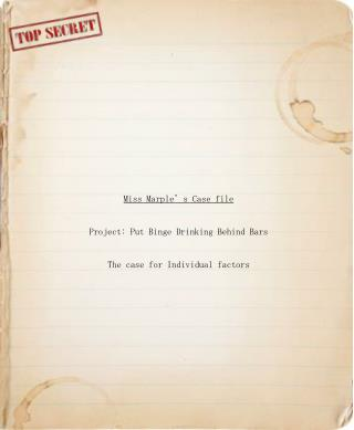 Miss Marple's Case file Project: Put Binge Drinking Behind Bars The case for Individual factors