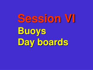 Session VI Buoys  Day boards