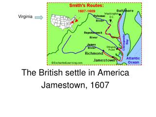 The British settle in America Jamestown, 1607