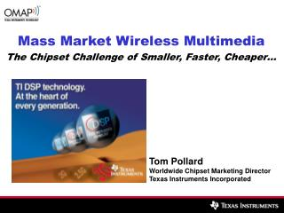Mass Market Wireless Multimedia The Chipset Challenge of Smaller, Faster, Cheaper…