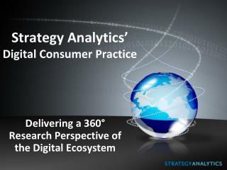 Strategy Analytics' Digital Consumer Practice