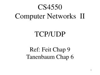 CS4550 Computer Networks II TCP/UDP Ref: Feit Chap 9 Tanenbaum Chap 6