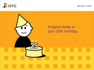 Imagine today is  your  25th birthday.