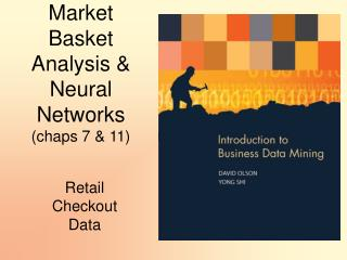 Market Basket Analysis & Neural Networks (chaps 7 & 11)