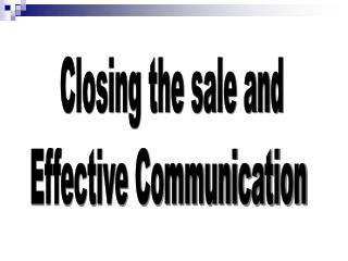 Closing the sale and Effective Communication