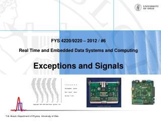 FYS 4220/9220 – 2012 / #6 Real Time and Embedded Data Systems and Computing Exceptions and Signals