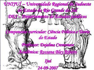 UNIJUÍ – Universidade Regional do Sudoeste do Estado do Rio Grande do Sul DEJ – Departamento de Estudos jurídicos