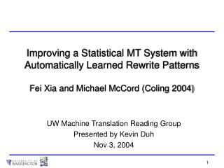 Improving a Statistical MT System with Automatically Learned Rewrite Patterns Fei Xia and Michael McCord (Coling 2004)