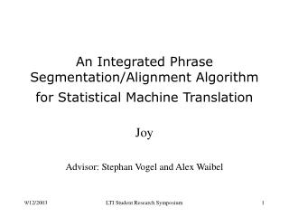 An Integrated Phrase Segmentation/Alignment Algorithm for Statistical Machine Translation