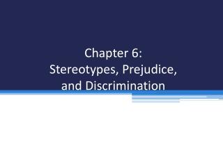 Chapter 6: Stereotypes, Prejudice, and Discrimination