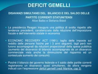 DEFICIT GEMELLI DISAVANZI SIMULTANEI DEL BILANCIO E DEL SALDO DELLE PARTITE CORRENTI STATUNITENSI Alice Balbo e Stefania