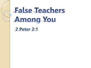 False Teachers Among You