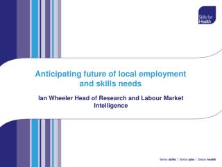 Anticipating future of local employment and skills needs
