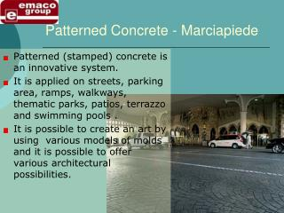 Patterned stamped concrete is an innovative system.  It is applied on streets, parking area, ramps, walkways, thematic p