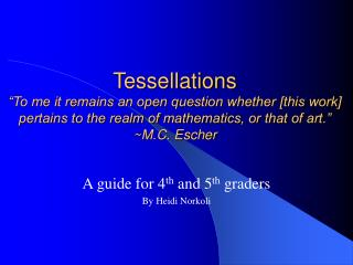 "Tessellations ""To me it remains an open question whether [this work] pertains to the realm of mathematics, or that of ar"
