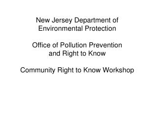 New Jersey Department of Environmental Protection Office of Pollution Prevention and Right to Know Community Right to