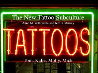 The New Tattoo Subculture Anne M. Velliquette and Jeff B. Murray