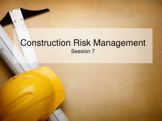 Construction Risk Management Session 7