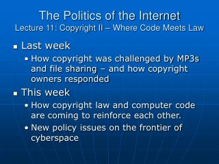 The Politics of the Internet Lecture 11: Copyright II – Where Code Meets Law