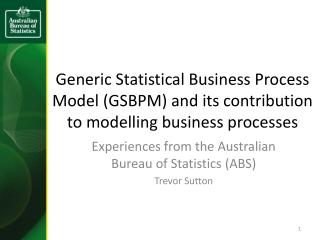 Generic Statistical Business Process Model GSBPM and its contribution to modelling business processes