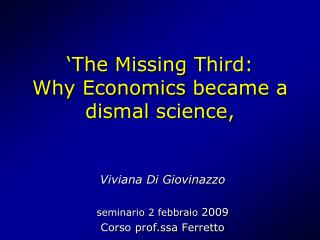 'The  Missing Third :  Why Economics became  a  dismal  science,