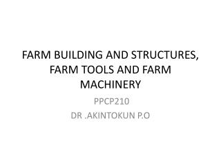 FARM BUILDING AND STRUCTURES, FARM TOOLS AND FARM MACHINERY