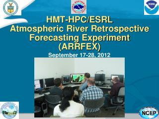HMT-HPC/ESRL Atmospheric River Retrospective Forecasting Experiment (ARRFEX)
