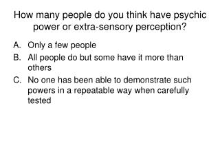 How many people do you think have psychic power or extra-sensory perception?