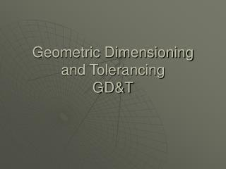 Geometric Dimensioning and Tolerancing GD&T