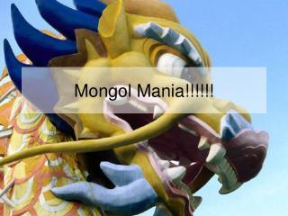 Mongol Mania!!!!!!