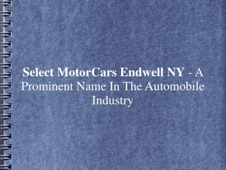 Select MotorCars Endwell NY - A Prominent Name In The Automo