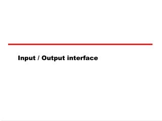 Input / Output interface