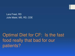 Optimal Diet for CF: Is the fast food really that bad for our patients?