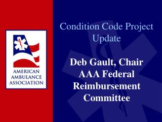 Condition Code Project Update Deb Gault, Chair AAA Federal Reimbursement Committee