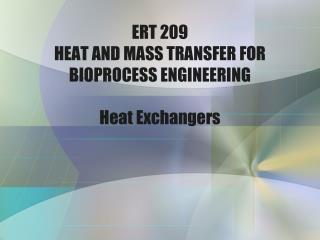ERT 209 HEAT AND MASS TRANSFER FOR BIOPROCESS ENGINEERING Heat Exchangers