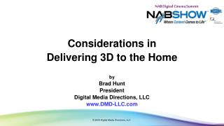 Considerations in Delivering 3D to the Home by Brad Hunt President Digital Media Directions, LLC www.DMD-LLC.com